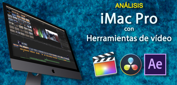 ANÁLISIS: iMac Pro con herramientas de vídeo profesional
